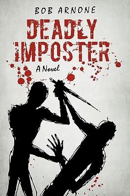 Deadly Imposter  by  Arnone Bob Arnone