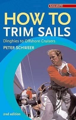How to Trim Sails: Dinghies to Offshore Cruisers  by  Peter Schweer