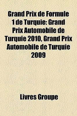 Grand Prix de Formule 1 de Turquie: Grand Prix Automobile de Turquie 2010, Grand Prix Automobile de Turquie 2009  by  Livres Groupe