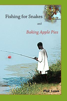 Fishing for Snakes and Baking Apple Pies Phil Lowe
