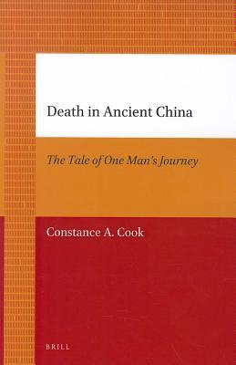 Death in Ancient China: The Tale of One Mans Journey Constance A. Cook