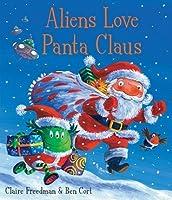 Aliens Love Panta Claus. Claire Freedman & Ben Cort
