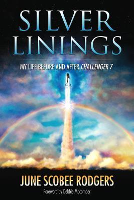 Silver Linings: My Life Before and After Challenger 7  by  June Scobee Rodgers