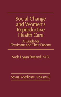Social Change and Womens Reproductive Health Care: A Guide for Physicians and Their Patients  by  Nada Logan Stotland