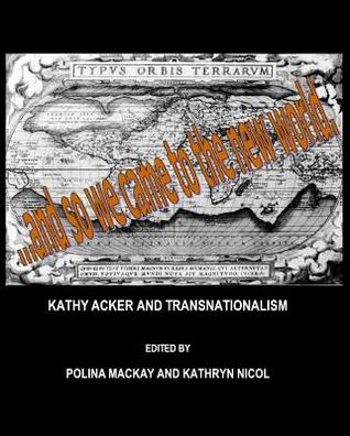 Kathy Acker and Transnationalism  by  Polina Mackay