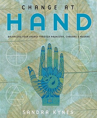 Change at Hand: Balancing Your Energy Through Palmistry, Chakras & Mudras  by  Sandra Kynes