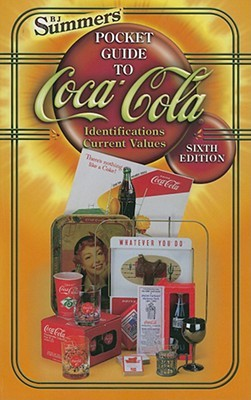 B. J. Summers Pocket Guide to Coca-Cola: Identifications Current Values B.J. Summers