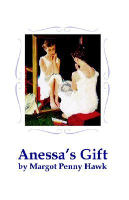 Anessas Gift  by  Margot Penny Hawk
