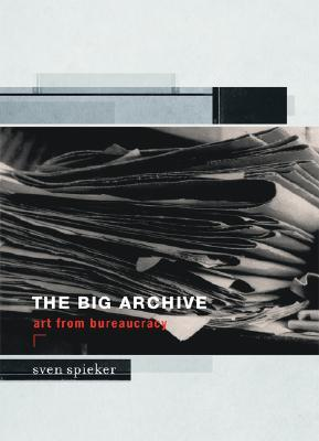The Big Archive: Art from Bureaucracy  by  Sven Spieker