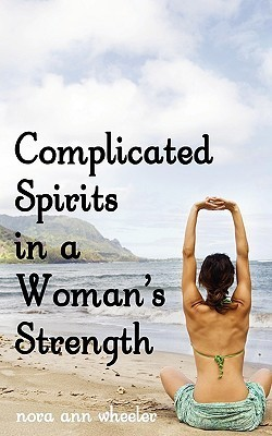 Complicated Spirits in a Womans Strength Nora Ann Wheeler