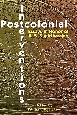 Postcolonial Interventions: Essays in Honor of R.S. Sugirtharajah  by  Tat-Siong Benny Liew