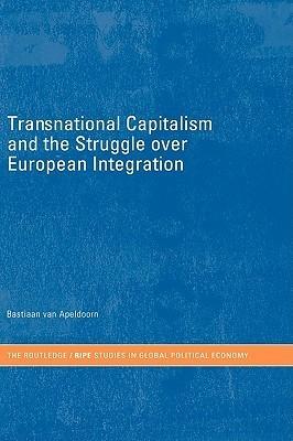 Transnational Capitalism and European Integration  by  Bastiaan van Apeldoorn