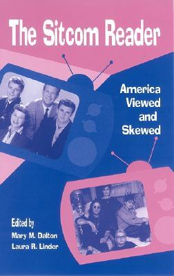 The Sitcom Reader: America Viewed And Skewed Mary M. Dalton