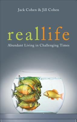Real Life: Abundant Living in Challenging Times  by  Jack Cohen