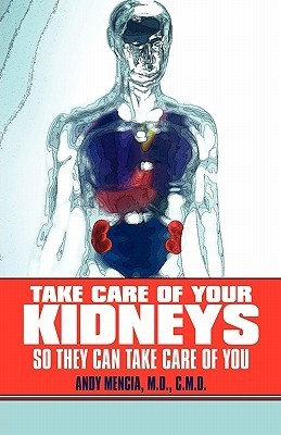 Take Care of Your Kidneys So They Can Take Care of You  by  Andy Mencia