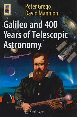Galileo And 400 Years Of Telescopic Astronomy (Astronomers Universe)  by  Peter Grego