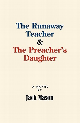 The Runaway Teacher and the Preachers Daughter  by  Jack Mason