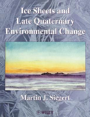 Ice Sheets and Late Quaternary Environmental Change Martin J. Siegert