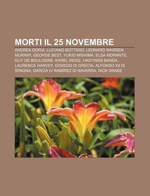 Morti Il 25 Novembre: Andrea Doria, Luciano Bottaro, Leonard Warren Murray, George Best, Yukio Mishima, Elsa Morante, Guy de Boulogne Source Wikipedia