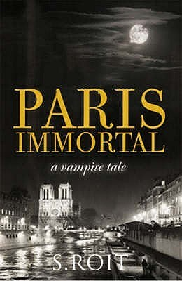 Paris Immortal: A Vampire Tale  by  Sherry Roit