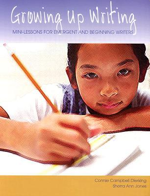 Growing Up Writing: Mini-Lessons for Emergent and Beginning Writers  by  Connie Campbell Dierking