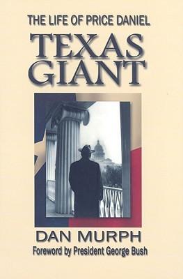 Texas Giant: The Life of Price Daniel  by  Dan Murph