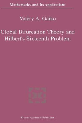 Global Bifurcation Theory and Hilbert S Sixteenth Problem  by  V. Gaiko