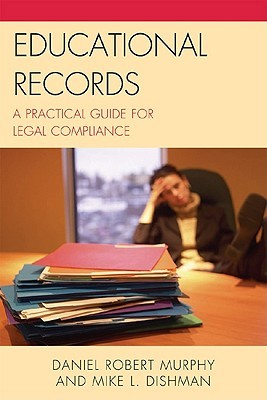 Educational Records: A Practical Guide for Legal Compliance Daniel Robert Murphy