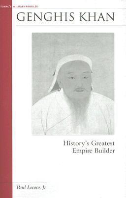 Genghis Khan: Historys Greatest Empire Builder Paul Lococo, Jr.