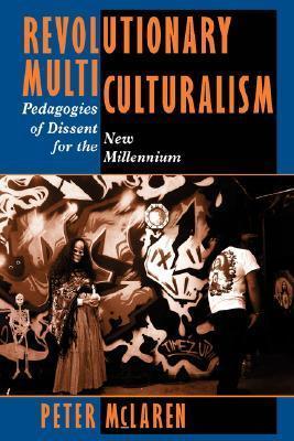 Revolutionary Multiculturalism: Pedagogies Of Dissent For The New Millennium  by  Peter McLaren