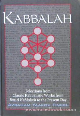 Kabbalah: Selections from Classic Kabbalistic Works from Raziel Hamalach to the Present Day  by  Avraham Yaakov Finkel