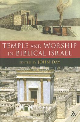 Temple and Worship in Biblical Israel  by  John Day