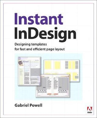 Instant InDesign: Designing Templates for Fast and Efficient Page Layout Gabriel Powell