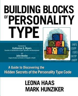 Building Blocks of Personality Type: A Guide to Discovering the Hidden Secrets of the Personality Type Code Leona Haas