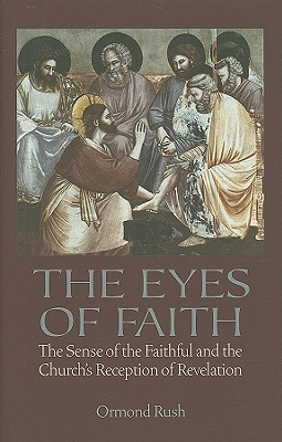 The Eyes of Faith: The Sense of the Faithful & the Churchs Reception of Revelation Ormond Rush