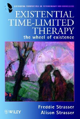 Existential Time-Limited Therapy: The Wheel of Existence  by  Freddie Strasser