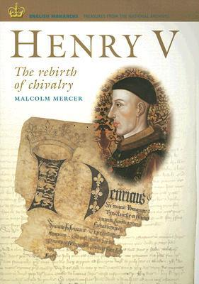 Henry V: The Rebirth of Chivalry  by  Malcolm Mercer