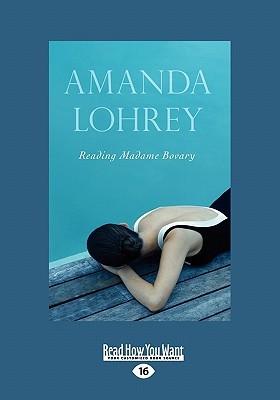 Reading Madame Bovary (Large Print 16pt) Amanda Lohrey