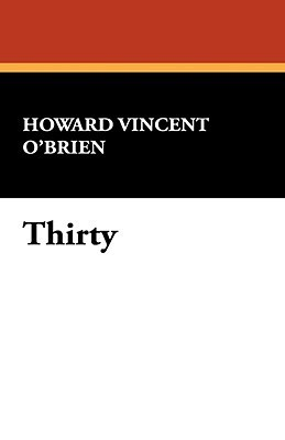 Thirty  by  Howard Vincent OBrien