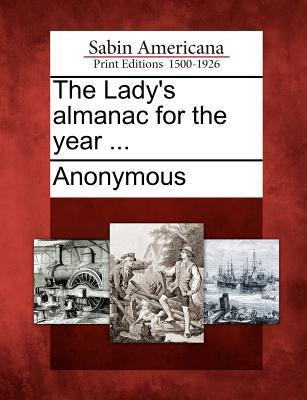 The Ladys Almanac for the Year ... Anonymous