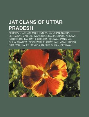 Jat Clans of Uttar Pradesh: Khokhar, Gahlot, Mor, Puniya, Saharan, Nehra, Sehrawat, Marhal, Jyani, Dudi, Malik, Dhaka, Ahlawat, Rathee, Dahiya  by  Books LLC