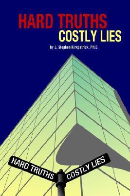 Hard Truths, Costly Lies J. Stephen Kirkpatrick