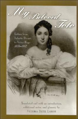 My Beloved Toto: Letters from Juliette Drouet to Victor Hugo 1833-1882  by  Juliette Drouet