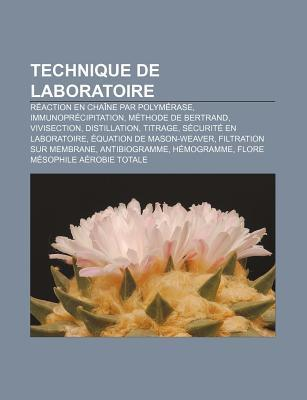 Technique de Laboratoire: R Action En Cha Ne Par Polym Rase, Immunopr Cipitation, M Thode de Bertrand, Vivisection, Distillation, Titrage Books LLC