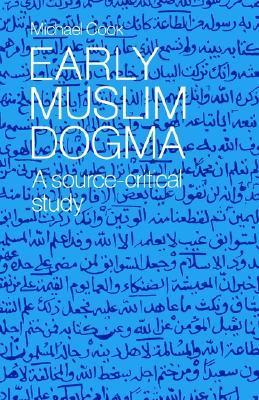 Early Muslim Dogma: A Source-Critical Study Michael Alan Cook
