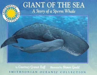 Giant of the Sea: The Story of a Sperm Whale - a Smithsonian Oceanic Collection Book (Mini book)  by  Courtney Granet Raff