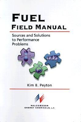 Fuel Field Manual: Sources and Solutions to Performance Problems  by  Kim Bruce Peyton