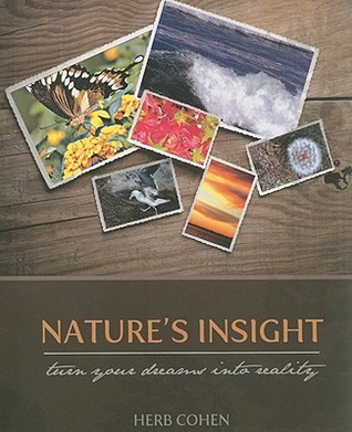 Natures Insight: Turn Your Dreams Into Reality  by  Herb Cohen