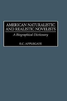 American Naturalistic and Realistic Novelists: A Biographical Dictionary  by  E. C. Applegate