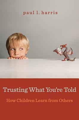 Trusting What Youre Told: How Children Learn from Others Paul L. Harris
